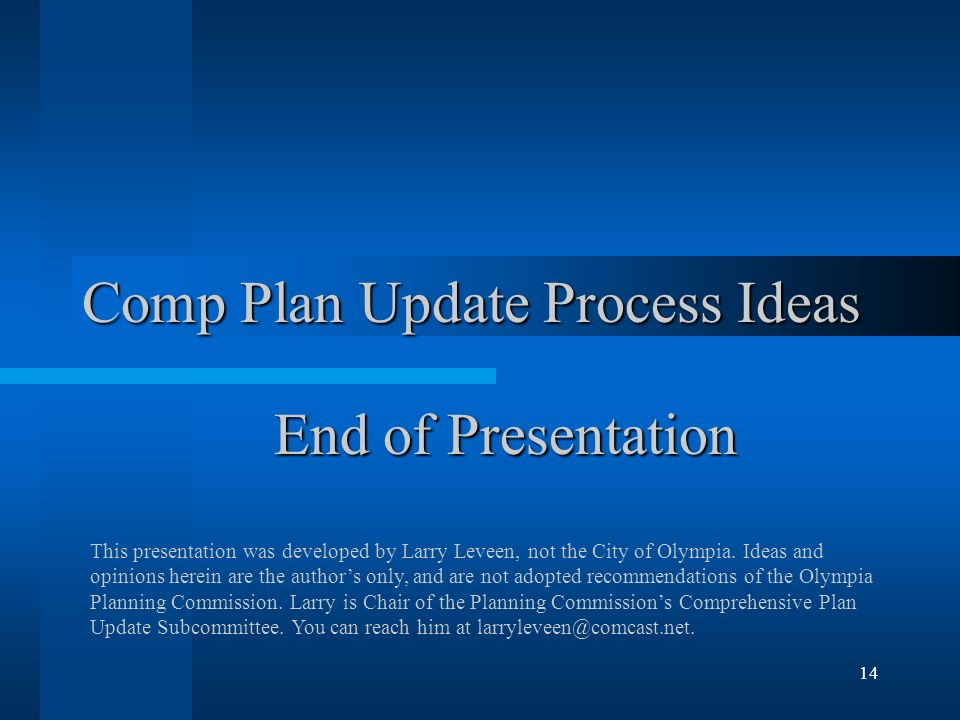 14 Comp Plan Update Process Ideas End of Presentation This presentation was developed by Larry Leveen, not the City of Olympia.