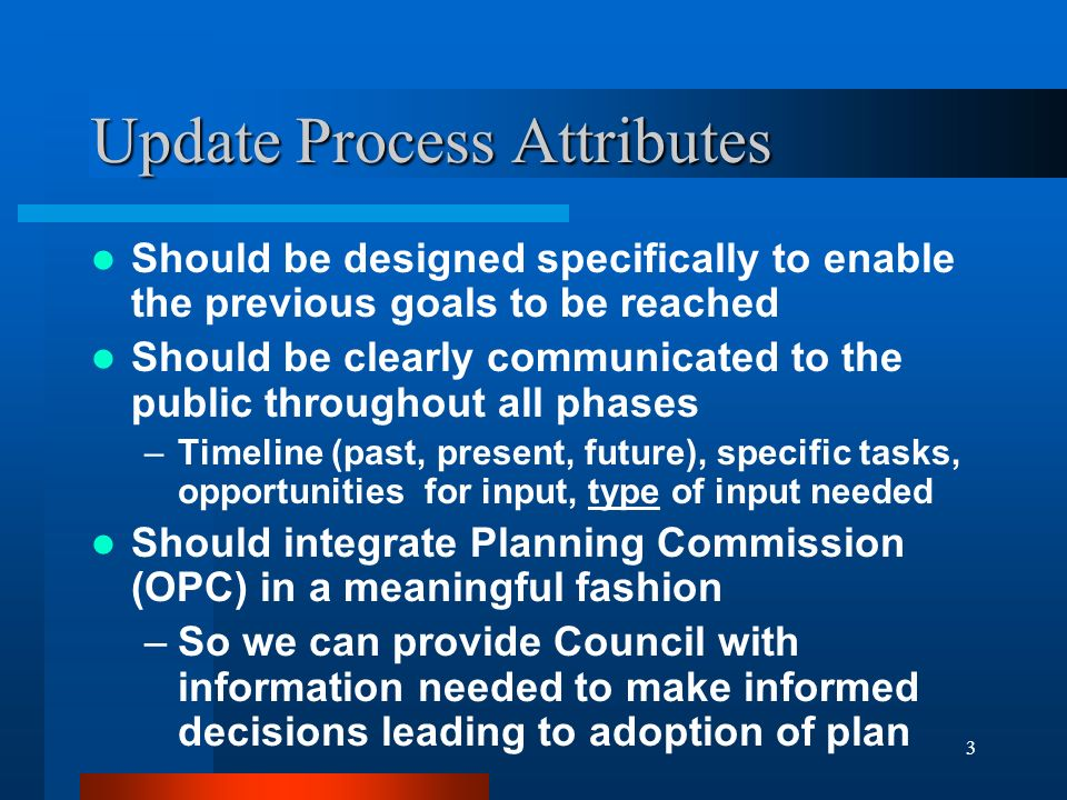 4 Update Process Design Issues Outreach Pitfalls: –Public confidence is (always) at stake –Mistaking quantity of outreach for quality –Assuming public buy-in on existing Plan structure or content Internal Pitfalls: –Must be a realistic task for OPC Large volumes of unfocused public input will be difficult to use in updating the Plan Update timeline must be adhered to It must not derail other OPC work (SMP update, etc.)