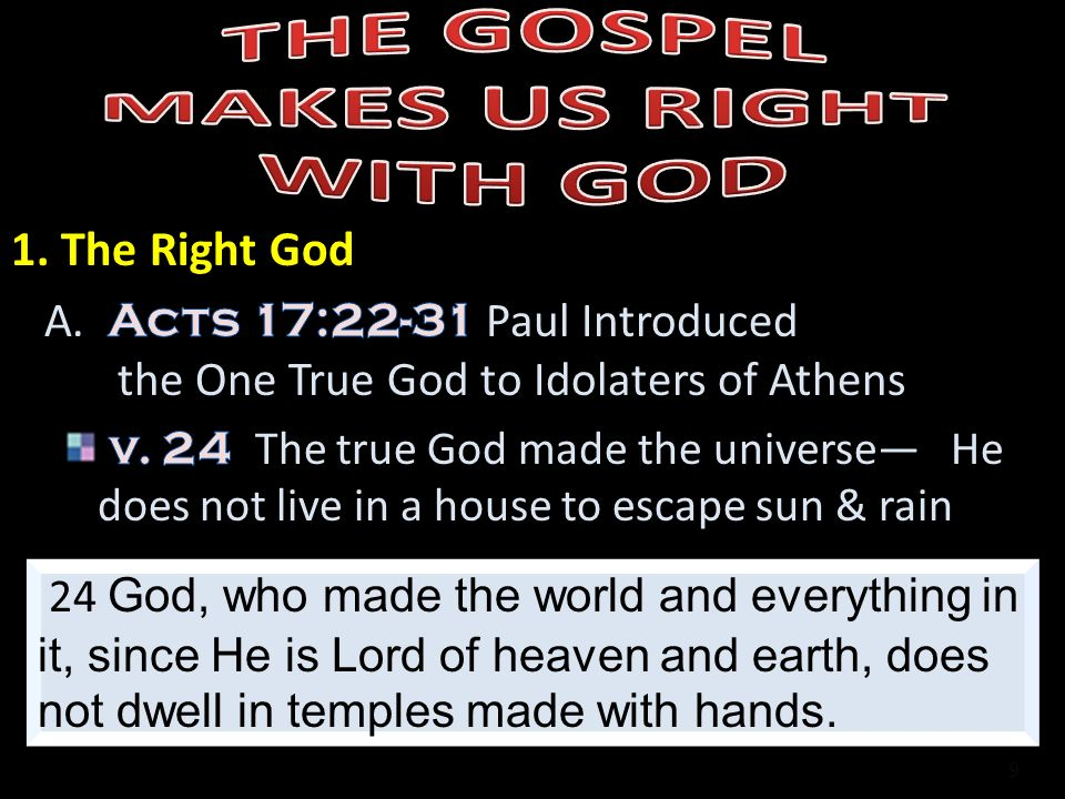 9 24 God, who made the world and everything in it, since He is Lord of heaven and earth, does not dwell in temples made with hands.