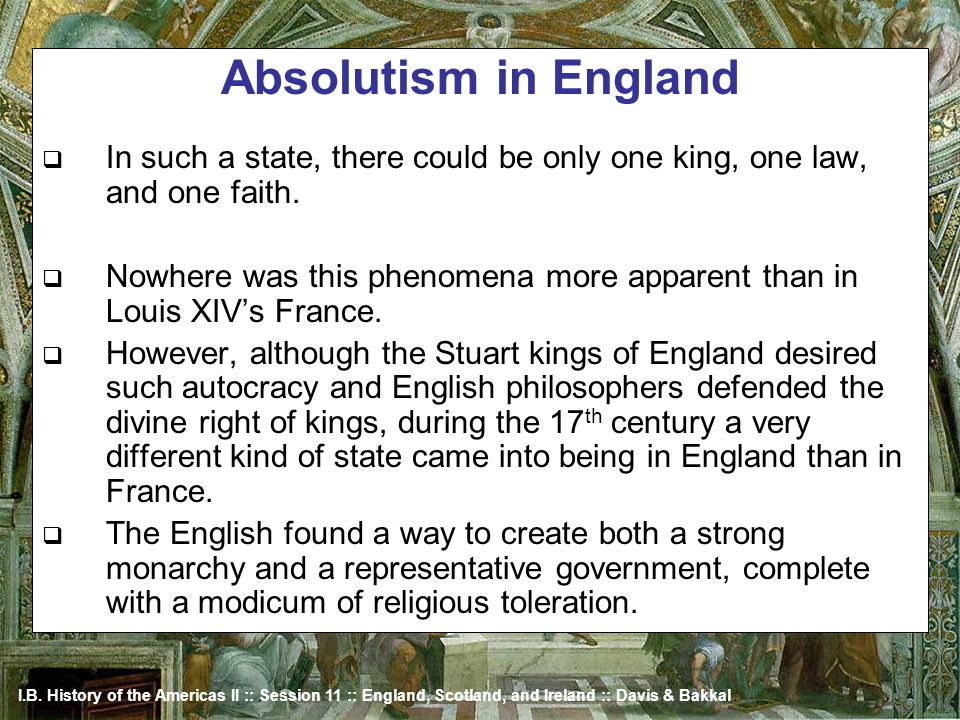 I.B. History of the Americas II :: Session 11 :: England, Scotland, and Ireland :: Davis & Bakkal Absolutism in England In such a state, there could b