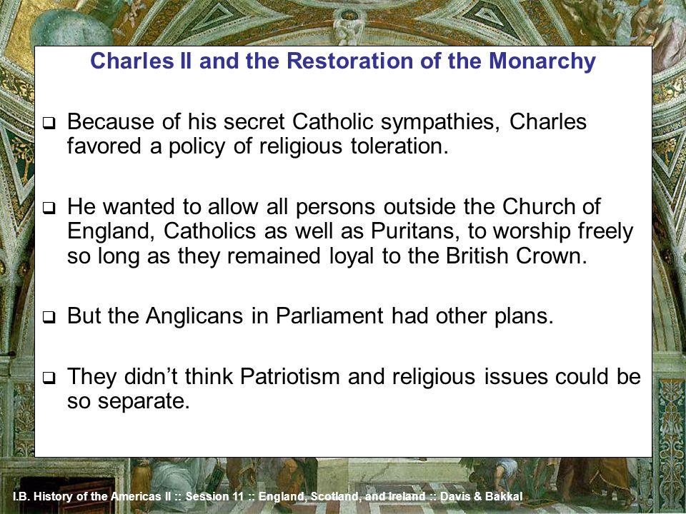 I.B. History of the Americas II :: Session 11 :: England, Scotland, and Ireland :: Davis & Bakkal Charles II and the Restoration of the Monarchy Becau