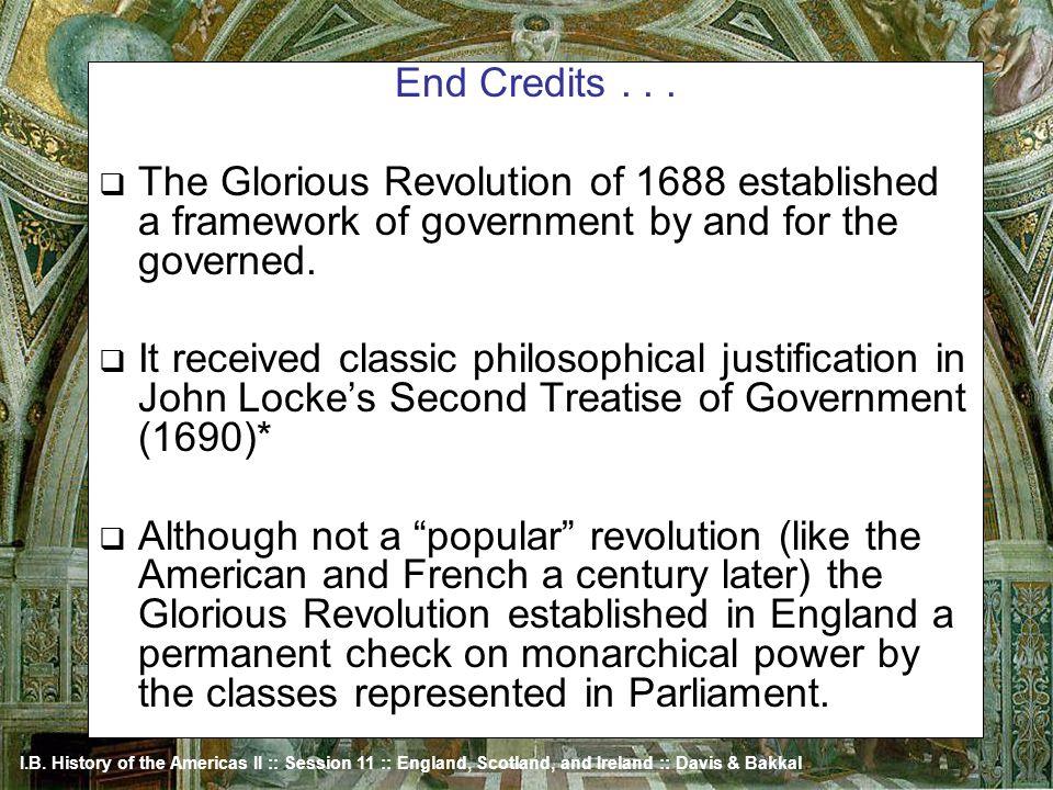 I.B. History of the Americas II :: Session 11 :: England, Scotland, and Ireland :: Davis & Bakkal End Credits... The Glorious Revolution of 1688 estab