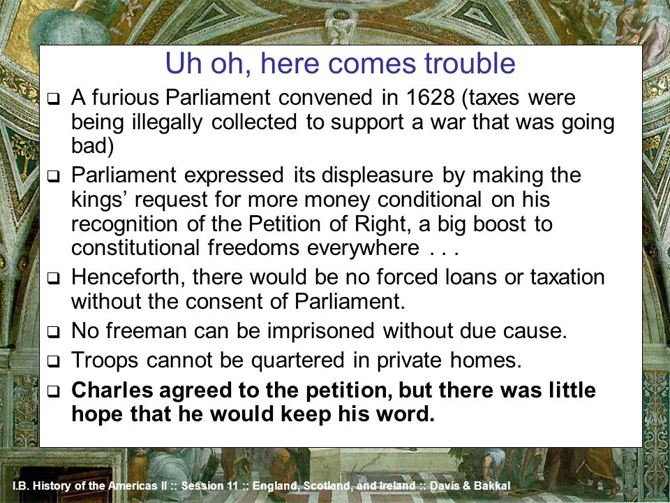 I.B. History of the Americas II :: Session 11 :: England, Scotland, and Ireland :: Davis & Bakkal Uh oh, here comes trouble A furious Parliament conve