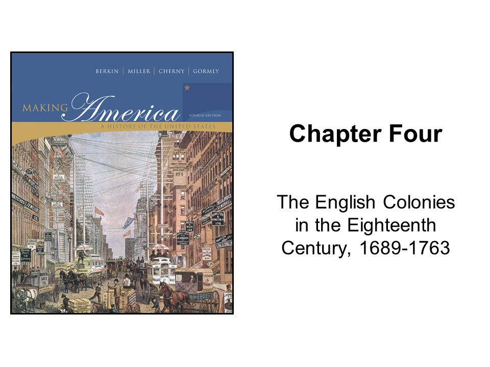 Chapter Four The English Colonies in the Eighteenth Century, 1689-1763