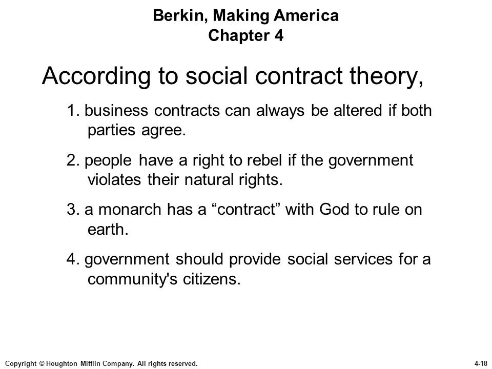 Copyright © Houghton Mifflin Company. All rights reserved.4-18 Berkin, Making America Chapter 4 According to social contract theory, 1. business contr