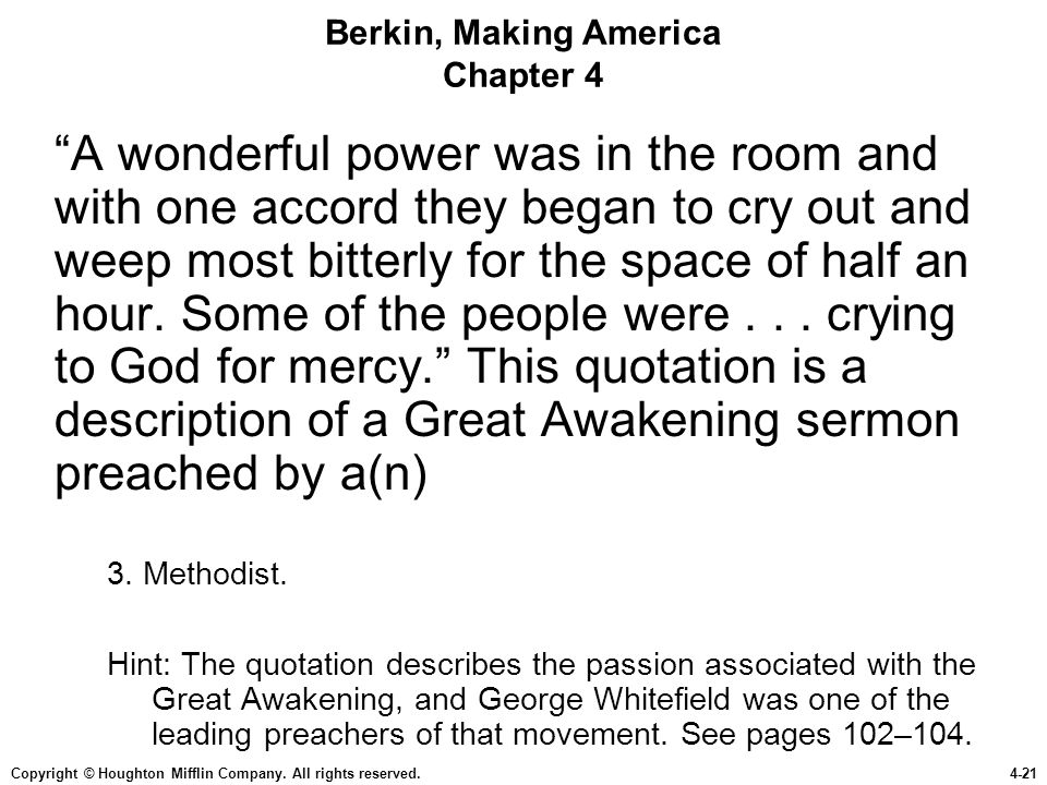 Copyright © Houghton Mifflin Company. All rights reserved.4-21 Berkin, Making America Chapter 4 A wonderful power was in the room and with one accord