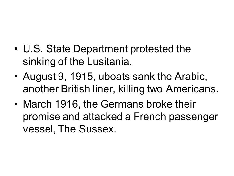 U.S. State Department protested the sinking of the Lusitania.