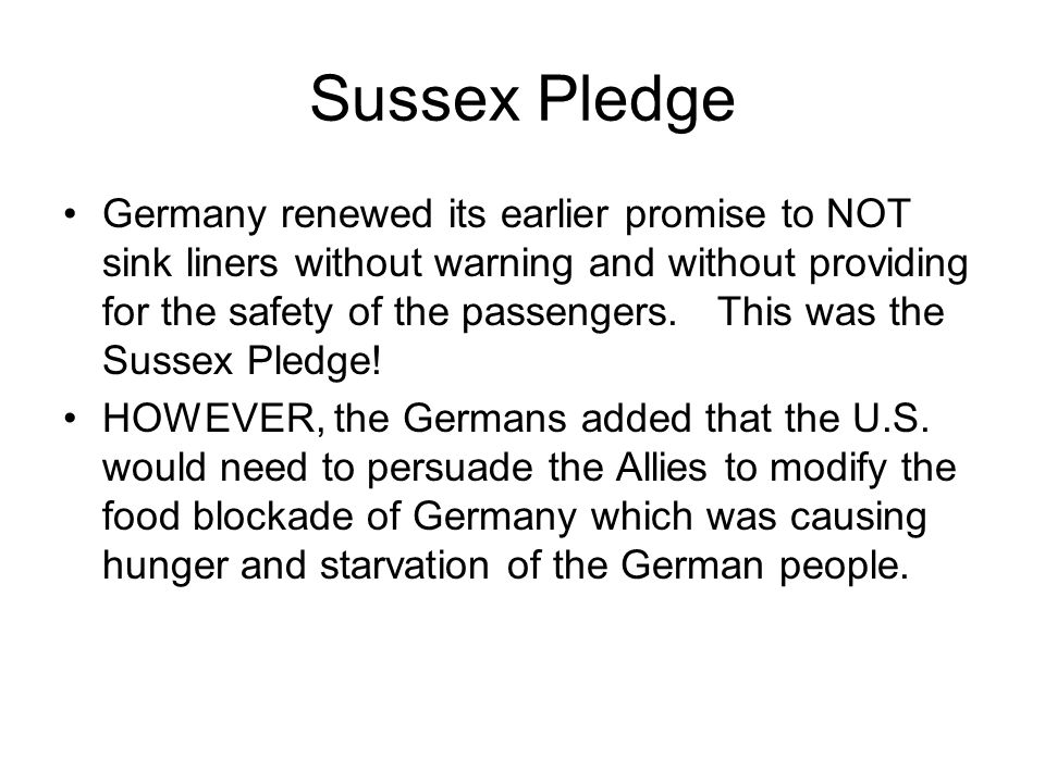Sussex Pledge Germany renewed its earlier promise to NOT sink liners without warning and without providing for the safety of the passengers.