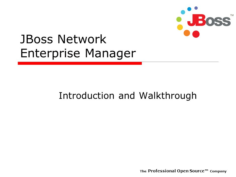 The Professional Open Source Company JBoss Network Enterprise Manager Introduction and Walkthrough