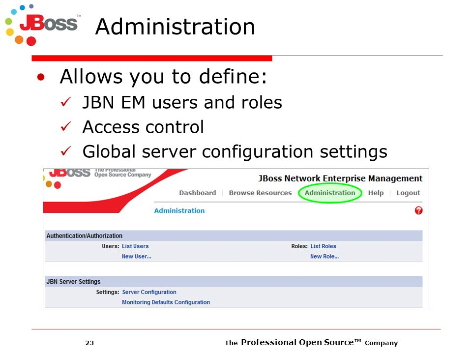 23 The Professional Open Source Company Administration Allows you to define: JBN EM users and roles Access control Global server configuration settings