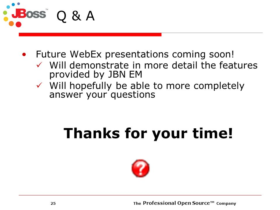 25 The Professional Open Source Company Future WebEx presentations coming soon.