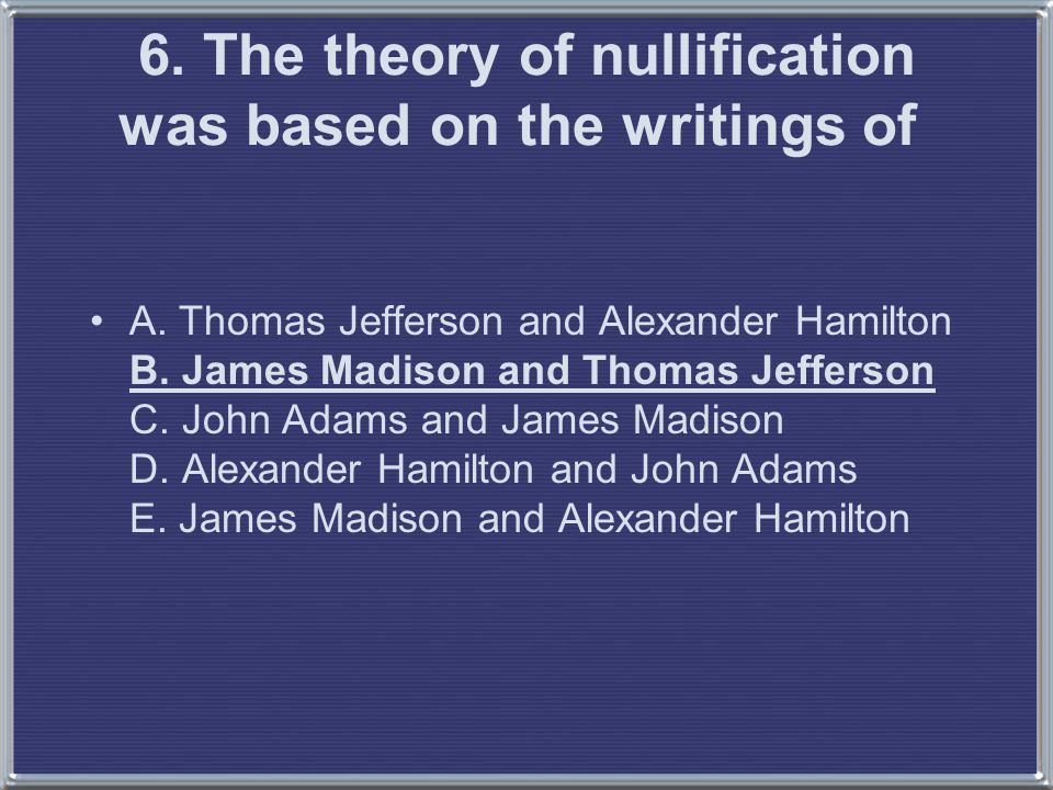 6.The theory of nullification was based on the writings of A.