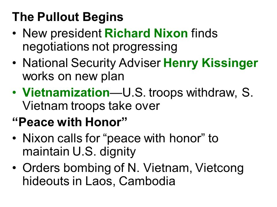 The Pullout Begins New president Richard Nixon finds negotiations not progressing National Security Adviser Henry Kissinger works on new plan Vietnami