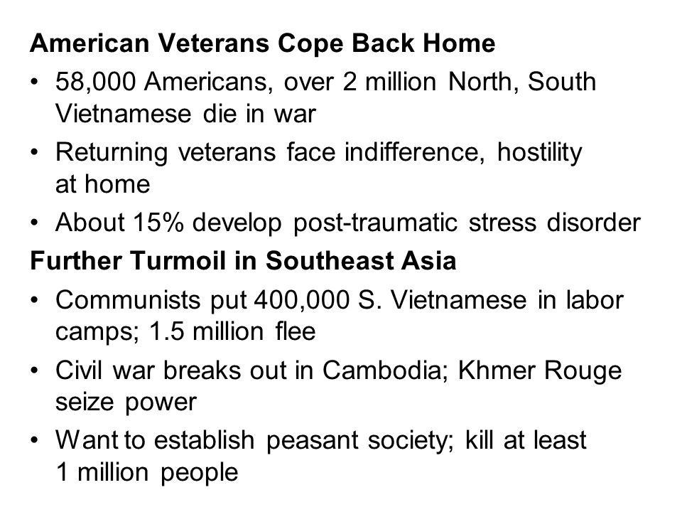 American Veterans Cope Back Home 58,000 Americans, over 2 million North, South Vietnamese die in war Returning veterans face indifference, hostility a