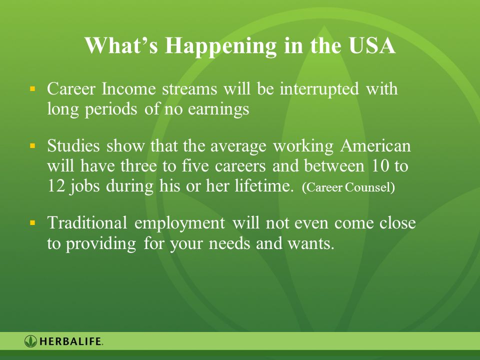 8 Whats Happening in the USA Career Income streams will be interrupted with long periods of no earnings Studies show that the average working American