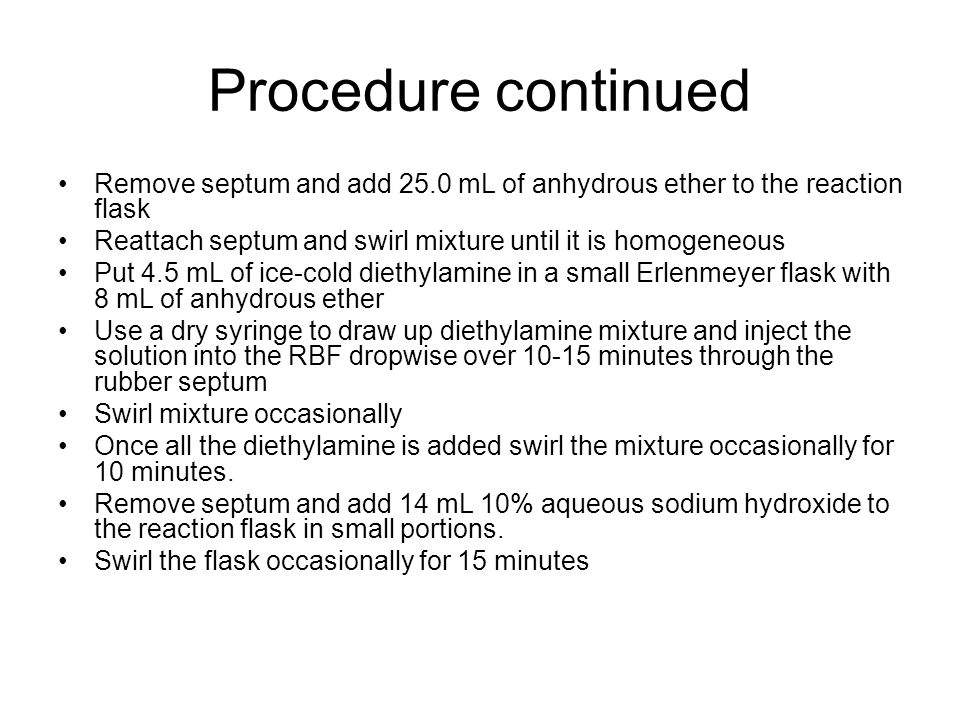 Procedure continued Remove septum and add 25.0 mL of anhydrous ether to the reaction flask Reattach septum and swirl mixture until it is homogeneous P