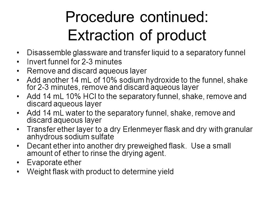 Procedure continued: Extraction of product Disassemble glassware and transfer liquid to a separatory funnel Invert funnel for 2-3 minutes Remove and d