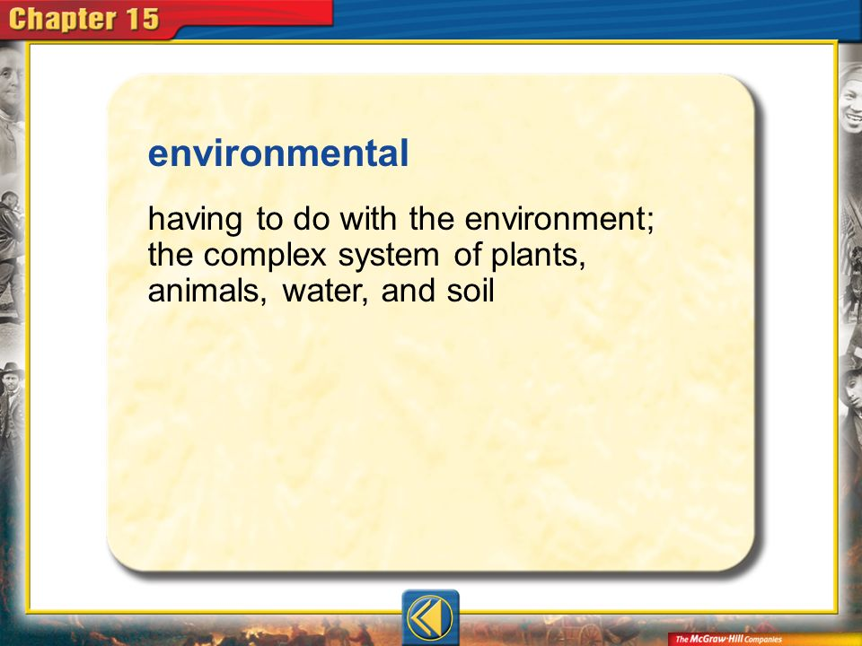 Vocab14 environmental having to do with the environment; the complex system of plants, animals, water, and soil