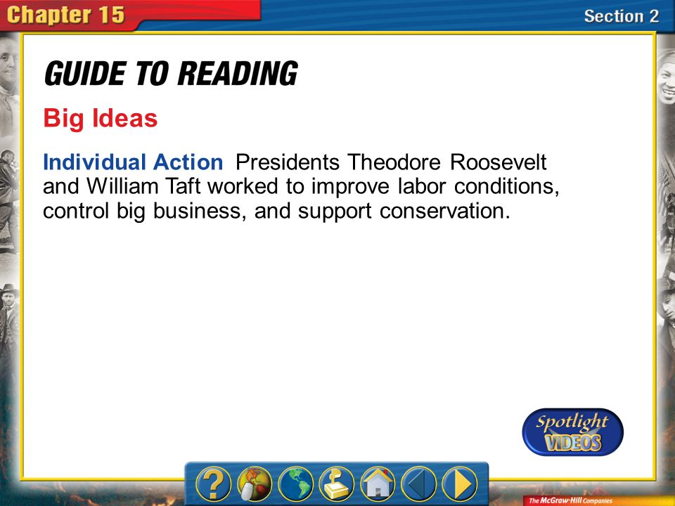 Section 2-Main Idea Big Ideas Individual Action Presidents Theodore Roosevelt and William Taft worked to improve labor conditions, control big busines
