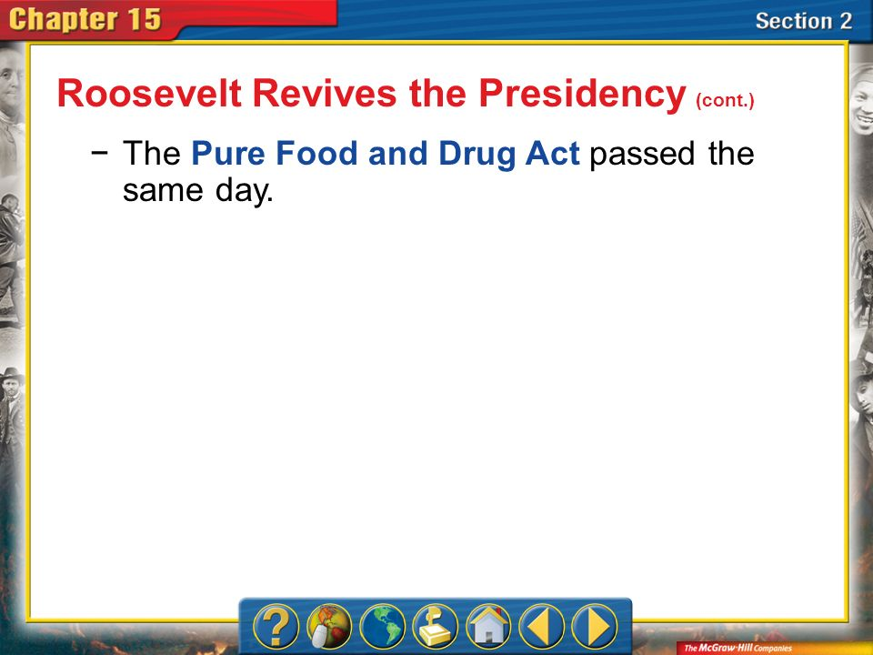 Section 2 The Pure Food and Drug Act passed the same day. Roosevelt Revives the Presidency (cont.)