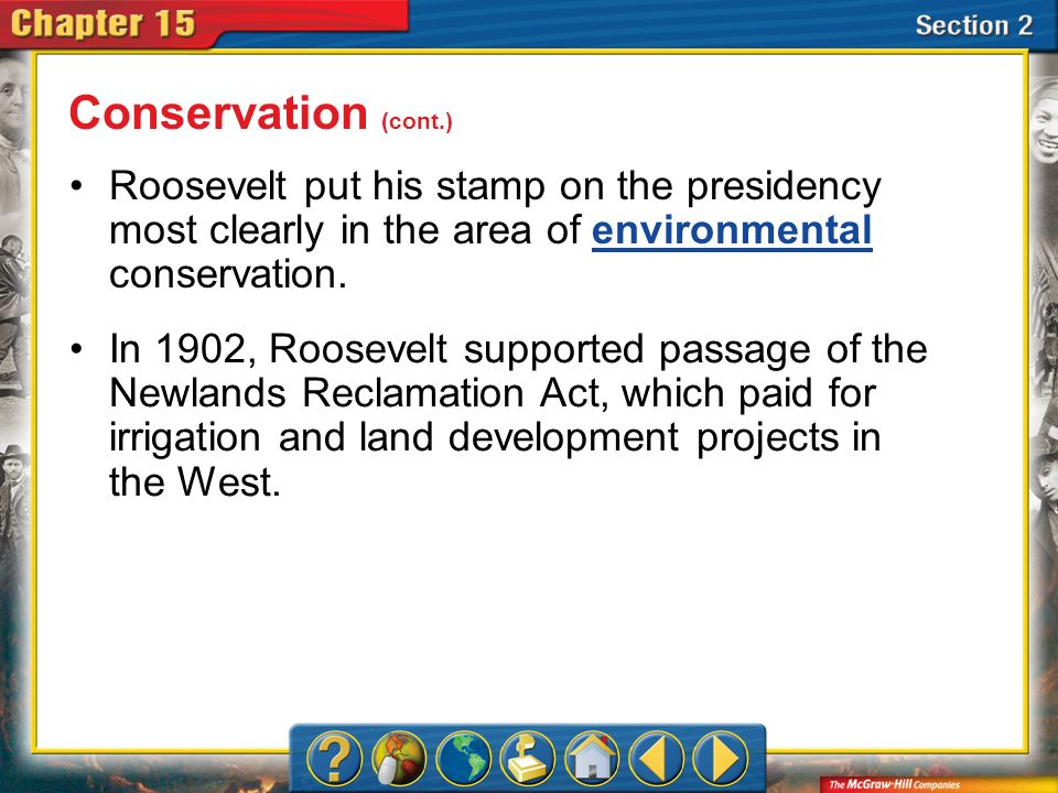 Section 2 Roosevelt put his stamp on the presidency most clearly in the area of environmental conservation.environmental In 1902, Roosevelt supported