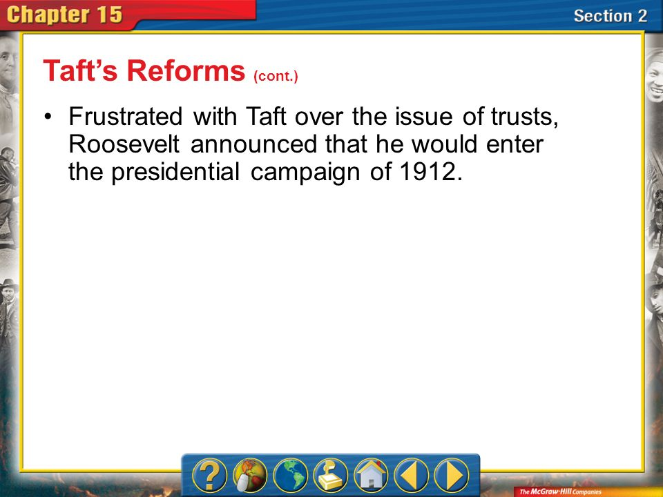 Section 2 Frustrated with Taft over the issue of trusts, Roosevelt announced that he would enter the presidential campaign of 1912. Tafts Reforms (con