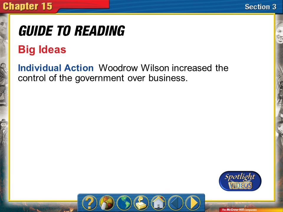 Section 3-Main Idea Big Ideas Individual Action Woodrow Wilson increased the control of the government over business.