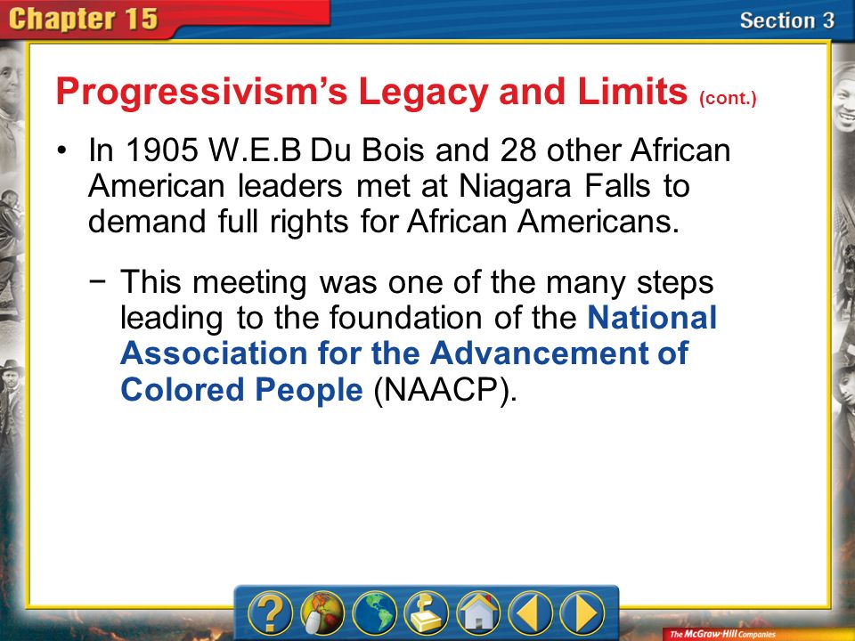 Section 3 In 1905 W.E.B Du Bois and 28 other African American leaders met at Niagara Falls to demand full rights for African Americans. Progressivisms