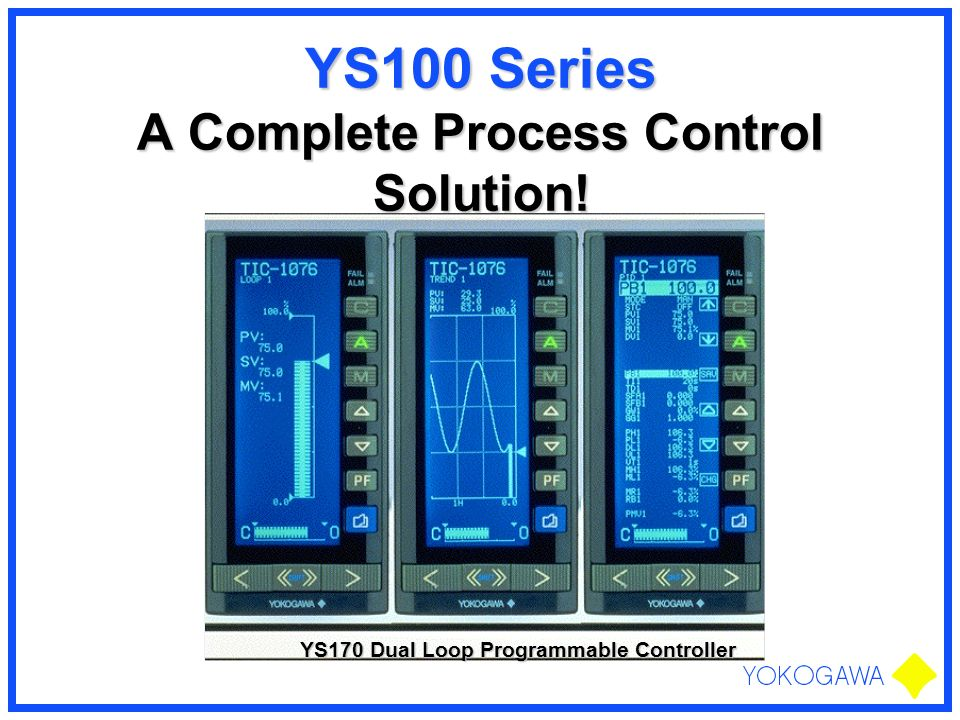 YS100 Series A Complete Process Control Solution! YS170 Dual Loop Programmable Controller