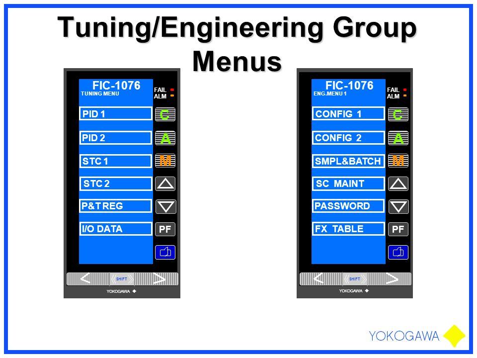 Tuning/Engineering Group Menus PF M A FAIL ALM FIC-1076 C TUNING MENU PID 1 PID 2 STC 1 STC 2 P&T REG I/O DATA SHIFT YOKOGAWA PF M A FAIL ALM FIC-1076