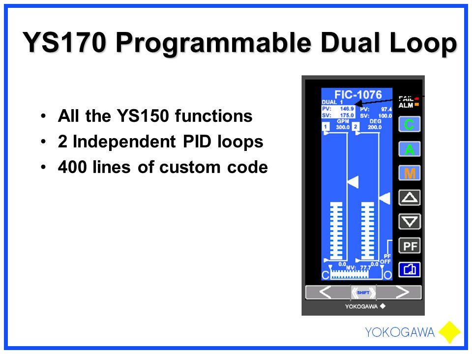 YS170 Programmable Dual Loop All the YS150 functions 2 Independent PID loops 400 lines of custom code