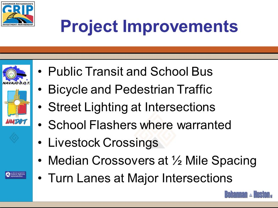 Project Improvements Public Transit and School Bus Bicycle and Pedestrian Traffic Street Lighting at Intersections School Flashers where warranted Livestock Crossings Median Crossovers at ½ Mile Spacing Turn Lanes at Major Intersections