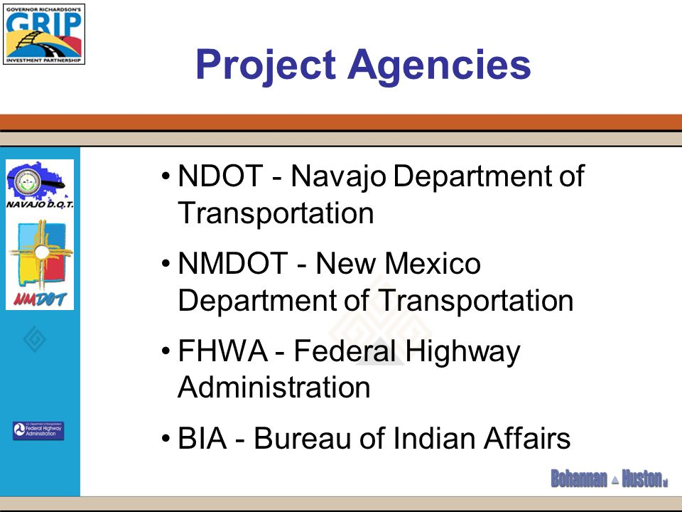Project Agencies NDOT - Navajo Department of Transportation NMDOT - New Mexico Department of Transportation FHWA - Federal Highway Administration BIA - Bureau of Indian Affairs