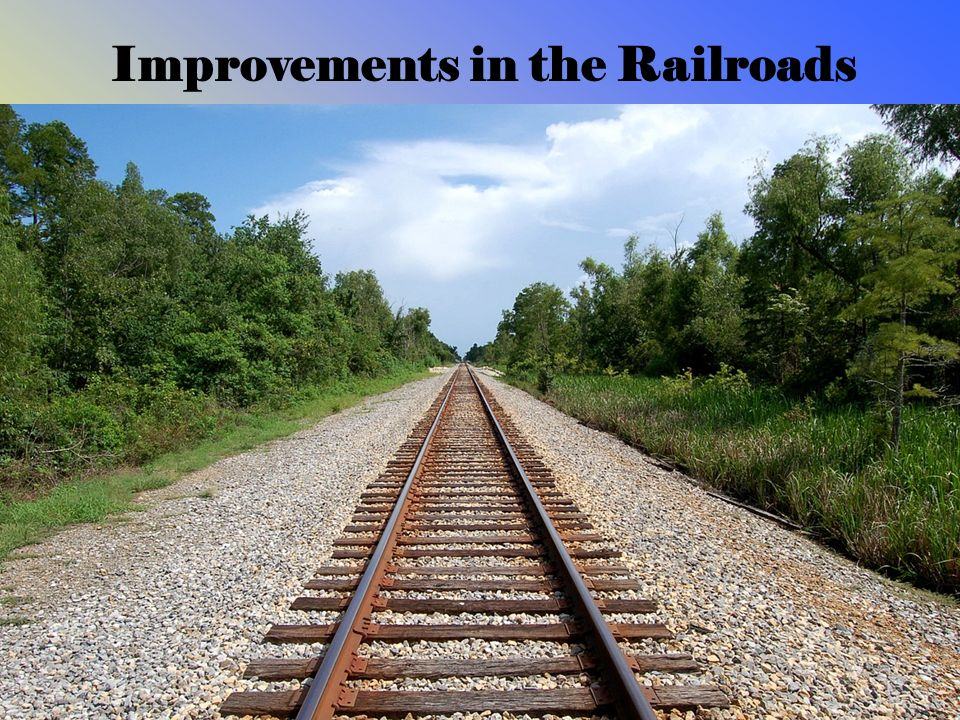 Improvements in the Railroads Train tracks of the various new railroads were not built to a standard size. Different railroads used different gauge tr