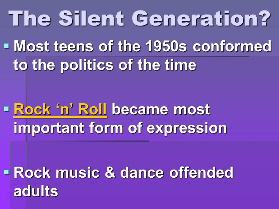 The Silent Generation? Most teens of the 1950s conformed to the politics of the time Most teens of the 1950s conformed to the politics of the time Roc
