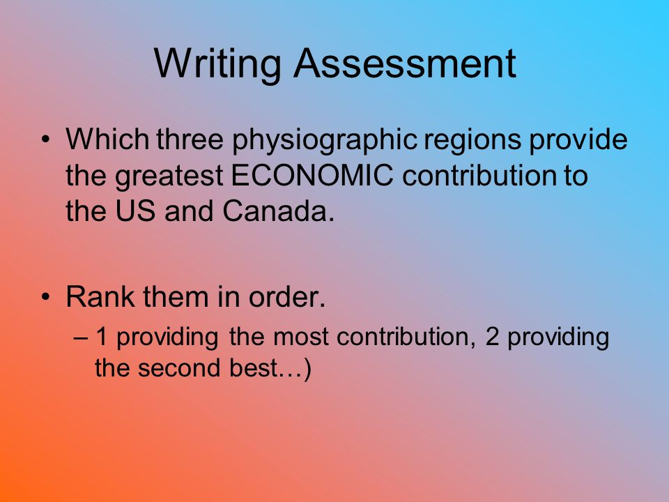 Writing Assessment Which three physiographic regions provide the greatest ECONOMIC contribution to the US and Canada.