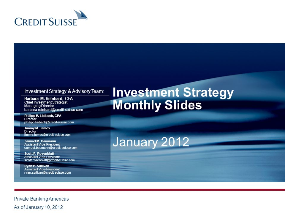 Investment Strategy Monthly Slides January 2012 Investment Strategy & Advisory Team: Barbara M. Reinhard, CFA Chief Investment Strategist, Managing Di