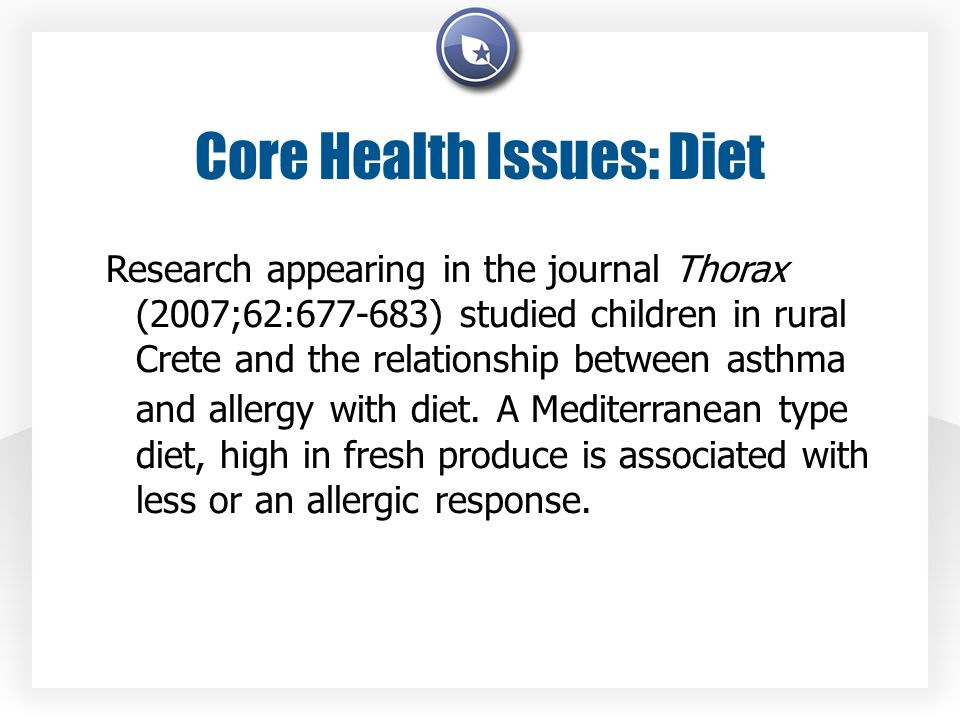Core Health Issues: Diet Research appearing in the journal Thorax (2007;62:677-683) studied children in rural Crete and the relationship between asthma and allergy with diet.