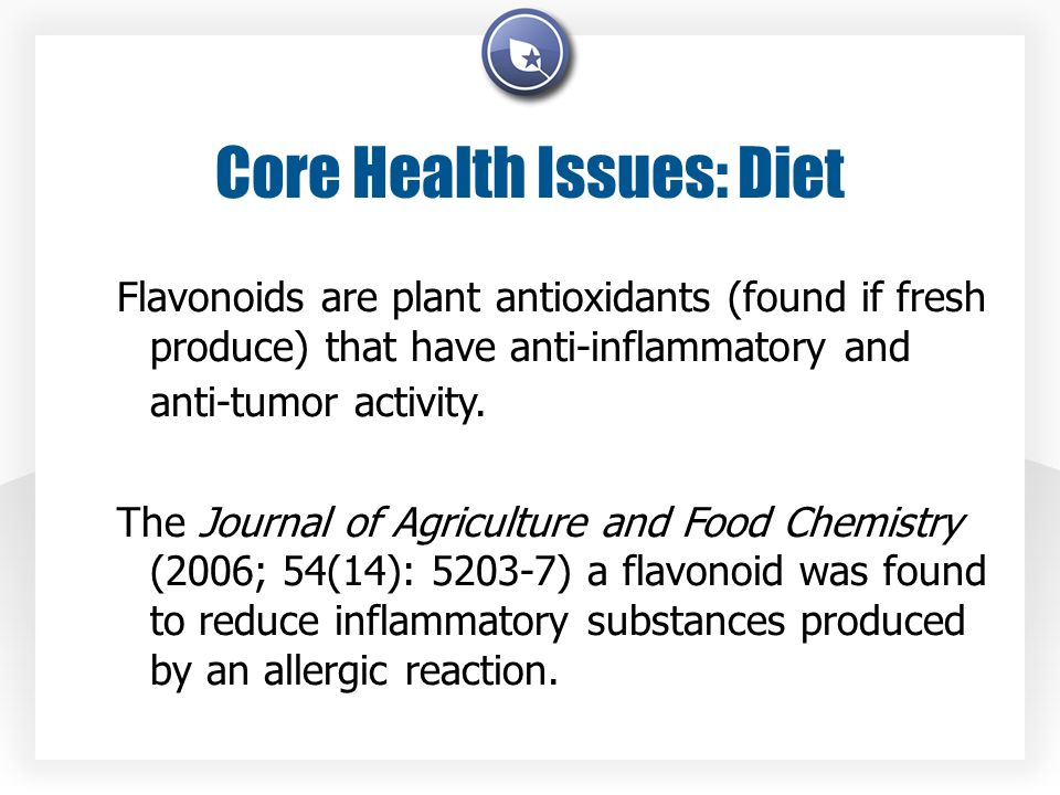 Core Health Issues: Diet Flavonoids are plant antioxidants (found if fresh produce) that have anti-inflammatory and anti-tumor activity.