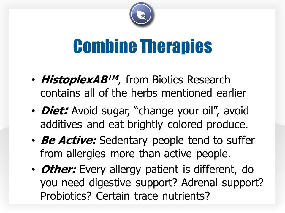 Combine Therapies HistoplexAB TM, from Biotics Research contains all of the herbs mentioned earlier Diet : Avoid sugar, change your oil, avoid additives and eat brightly colored produce.