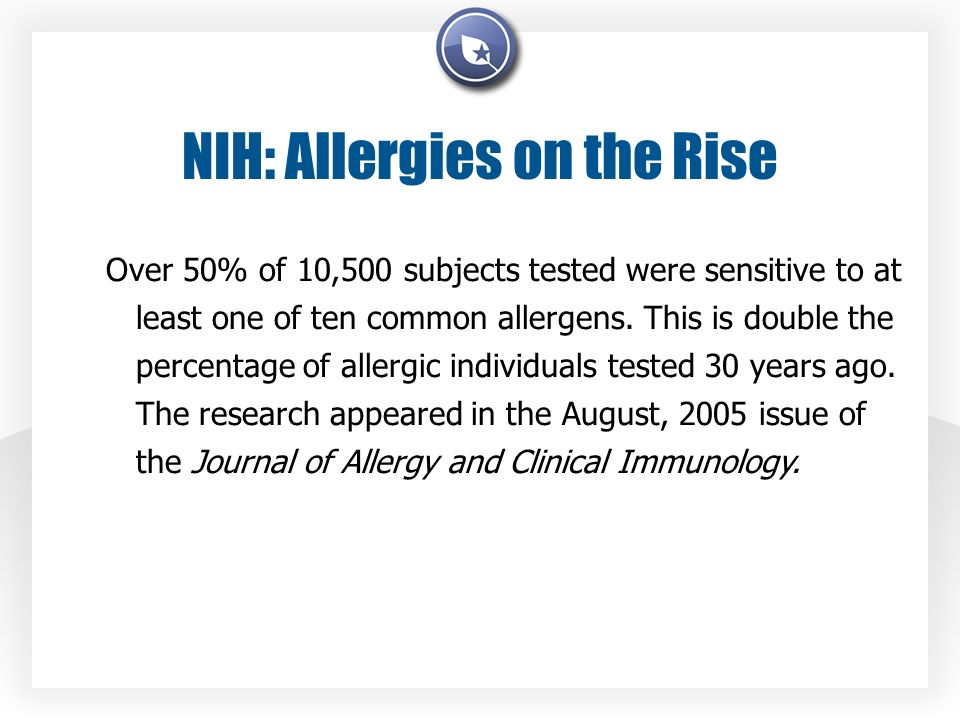 NIH: Allergies on the Rise Over 50% of 10,500 subjects tested were sensitive to at least one of ten common allergens. This is double the percentage of