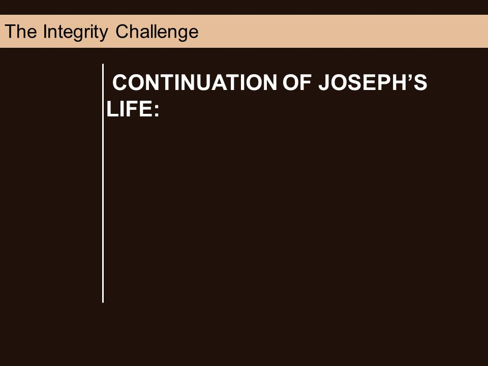 CONTINUATION OF JOSEPHS LIFE: The Integrity Challenge