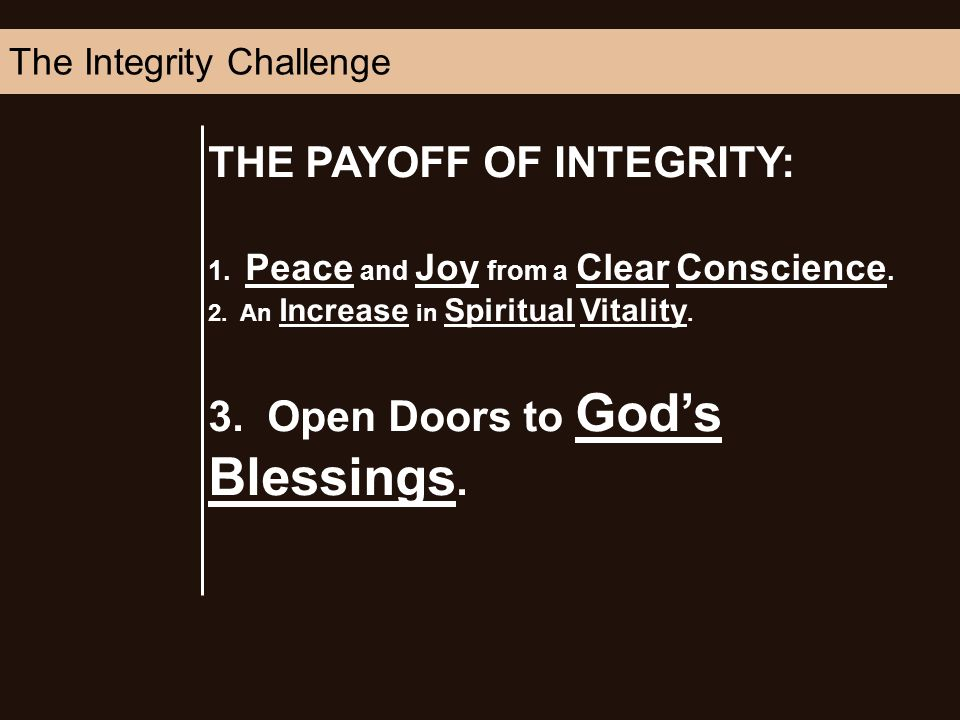 THE PAYOFF OF INTEGRITY: 1. Peace and Joy from a Clear Conscience.