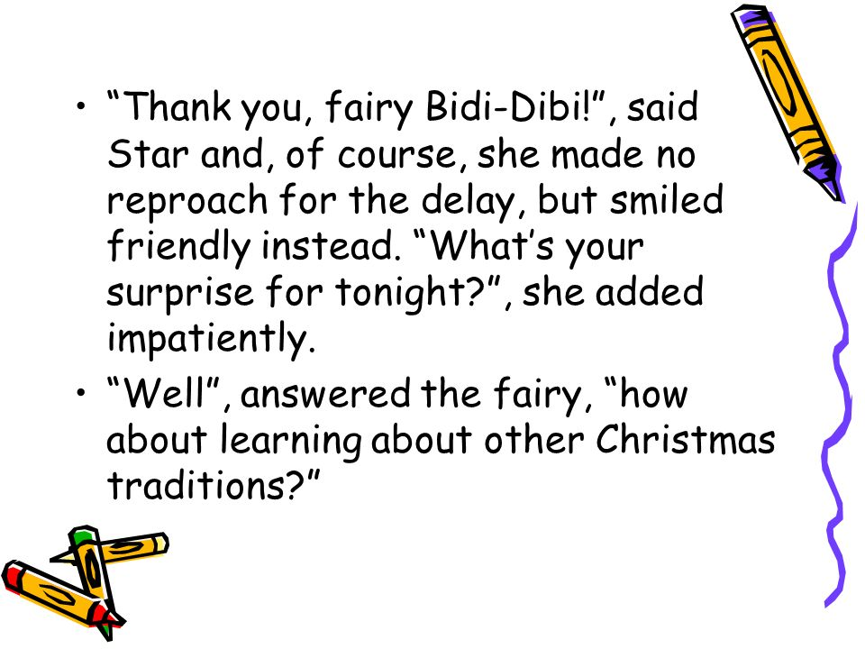 Thank you, fairy Bidi-Dibi!, said Star and, of course, she made no reproach for the delay, but smiled friendly instead. Whats your surprise for tonigh