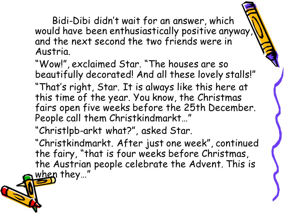 Bidi-Dibi didnt wait for an answer, which would have been enthusiastically positive anyway, and the next second the two friends were in Austria.