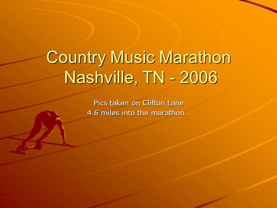 Country Music Marathon Nashville, TN - 2006 Pics taken on Clifton Lane 4.6 miles into the marathon…