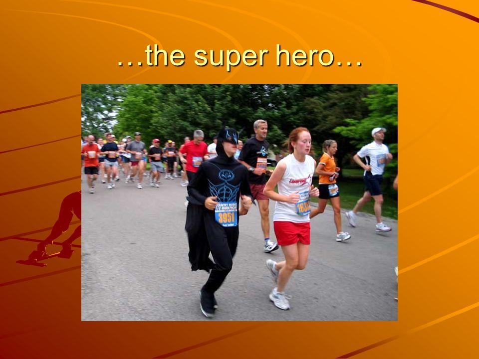 …the super hero…