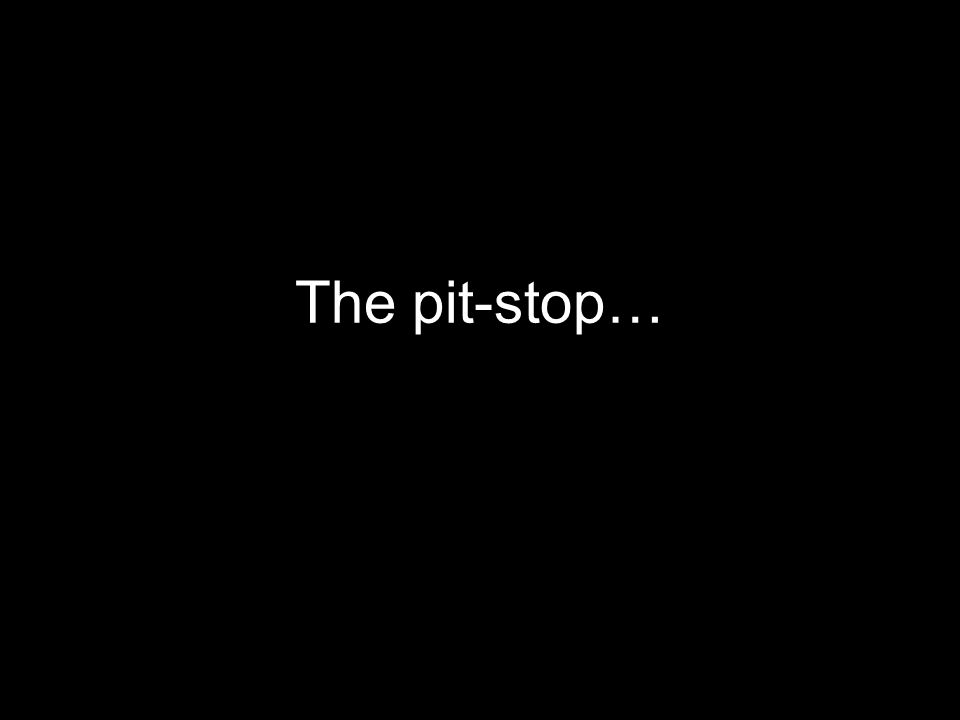 The pit-stop…