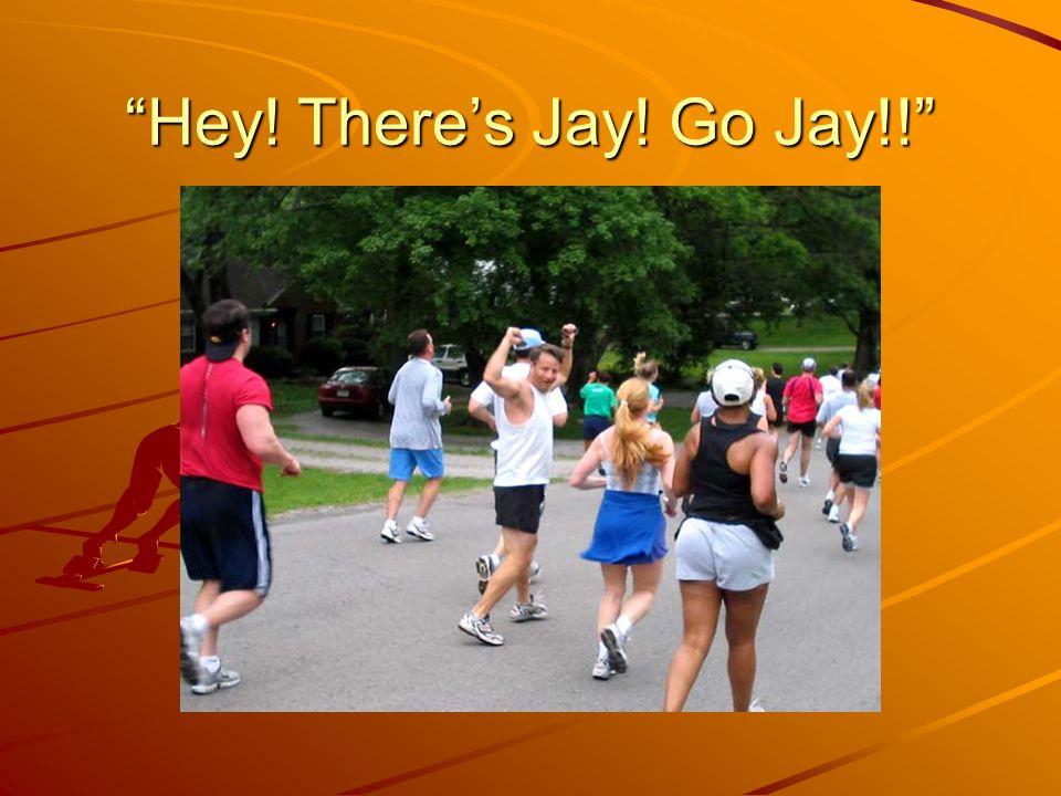Hey! Theres Jay! Go Jay!!
