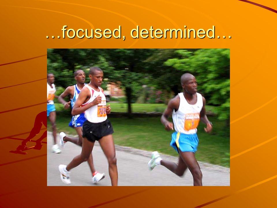 …focused, determined…